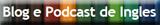 Blog e Podcast de Inglês